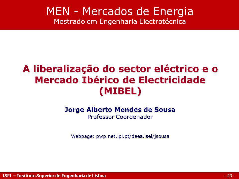 - 20 - A liberalização do sector eléctrico e o Mercado Ibérico de Electricidade (MIBEL) Jorge Alberto Mendes de Sousa Professor Coordenador Webpage: p