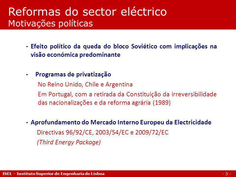 - 6 - ISEL – Instituto Superior de Engenharia de Lisboa 1978 – EUA (PURPA) 1982 – Chile 1990 – Inglaterra e Gales (1ª Bolsa a nível mundial) 1991 – Noruega 1996 – Suécia (+ Finlândia e Dinamarca -> NordPool) 1997 – Austrália (Victoria 1994 + Nova Gales do Sul) 1998 – Espanha e alguns estados dos EUA (Califórnia) 1999 – Holanda … Reformas do sector eléctrico Exemplos de liberalização de mercados eléctricos