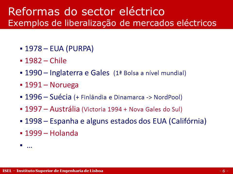 - 6 - ISEL – Instituto Superior de Engenharia de Lisboa 1978 – EUA (PURPA) 1982 – Chile 1990 – Inglaterra e Gales (1ª Bolsa a nível mundial) 1991 – No