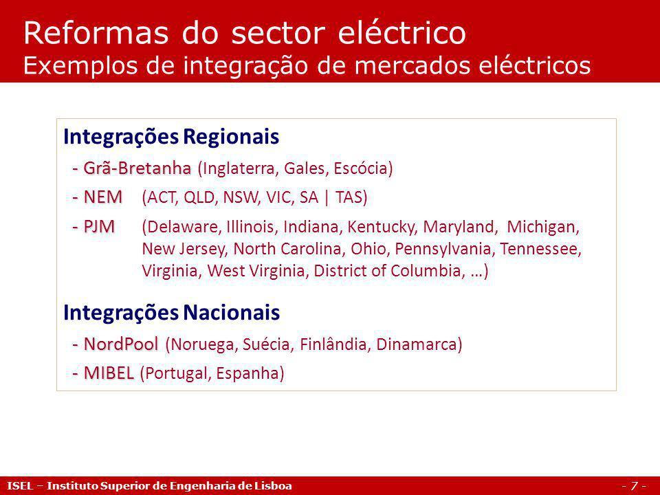 - 7 - ISEL – Instituto Superior de Engenharia de Lisboa Reformas do sector eléctrico Exemplos de integração de mercados eléctricos Integrações Regiona