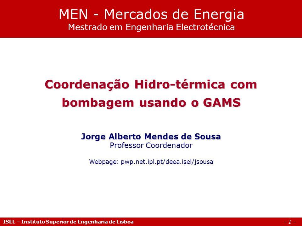 - 1 - ISEL – Instituto Superior de Engenharia de Lisboa Coordenação Hidro-térmica com bombagem usando o GAMS Jorge Alberto Mendes de Sousa Professor C