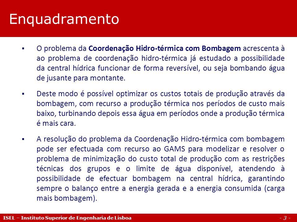 - 3 - Enquadramento ISEL – Instituto Superior de Engenharia de Lisboa O problema da Coordenação Hidro-térmica com Bombagem acrescenta à ao problema de