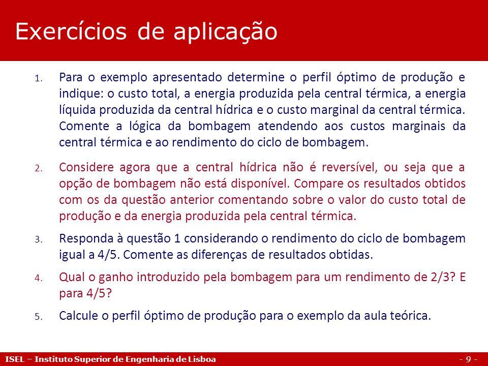 - 9 - ISEL – Instituto Superior de Engenharia de Lisboa 1. Para o exemplo apresentado determine o perfil óptimo de produção e indique: o custo total,