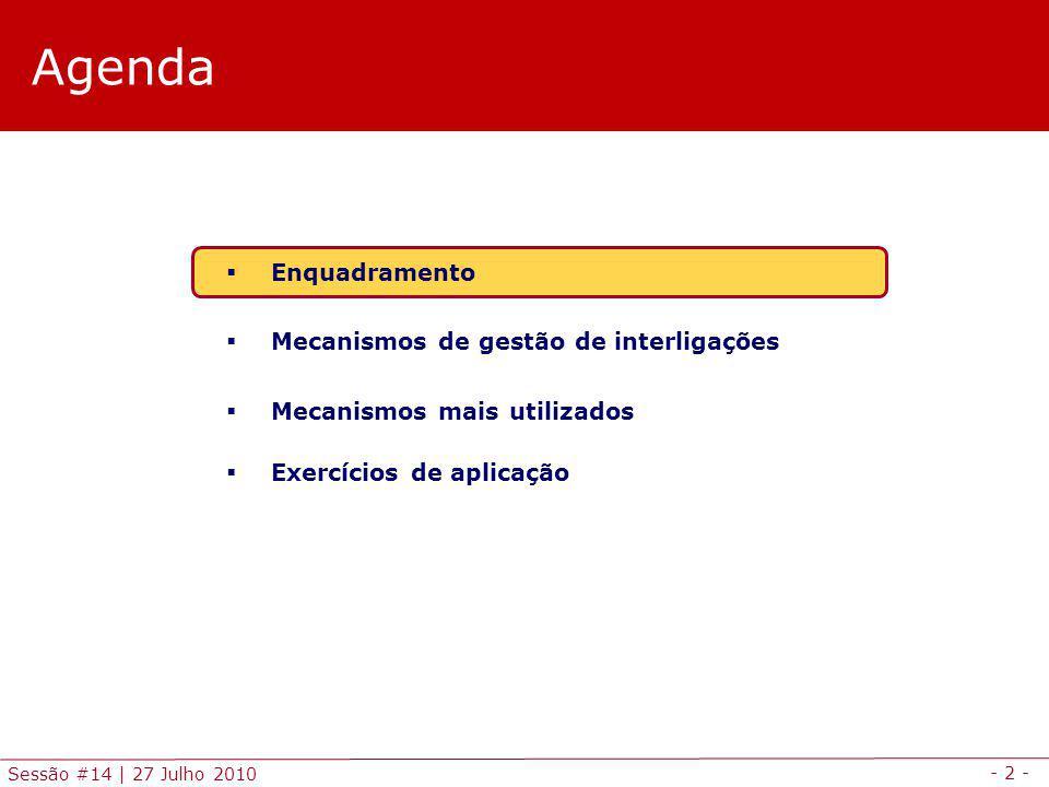 - 2 - Sessão #14 | 27 Julho 2010 Agenda Enquadramento Mecanismos de gestão de interligações Mecanismos mais utilizados Exercícios de aplicação