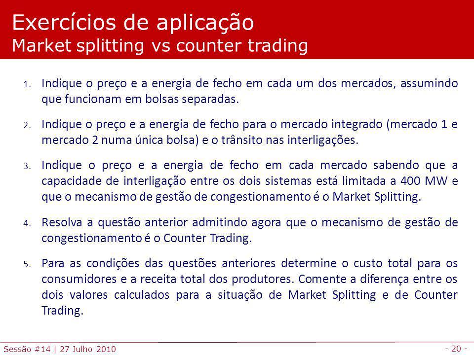 - 20 - Sessão #14 | 27 Julho 2010 Exercícios de aplicação Market splitting vs counter trading 1.