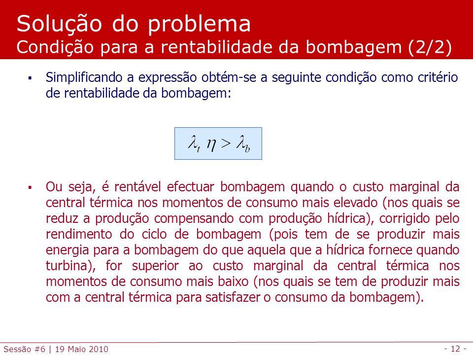 - 12 - Sessão #6 | 19 Maio 2010 Simplificando a expressão obtém-se a seguinte condição como critério de rentabilidade da bombagem: Ou seja, é rentável