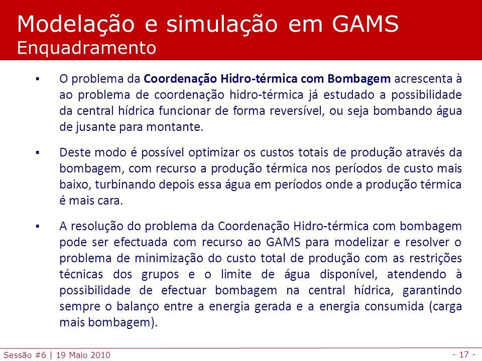 - 17 - Sessão #6 | 19 Maio 2010 O problema da Coordenação Hidro-térmica com Bombagem acrescenta à ao problema de coordenação hidro-térmica já estudado