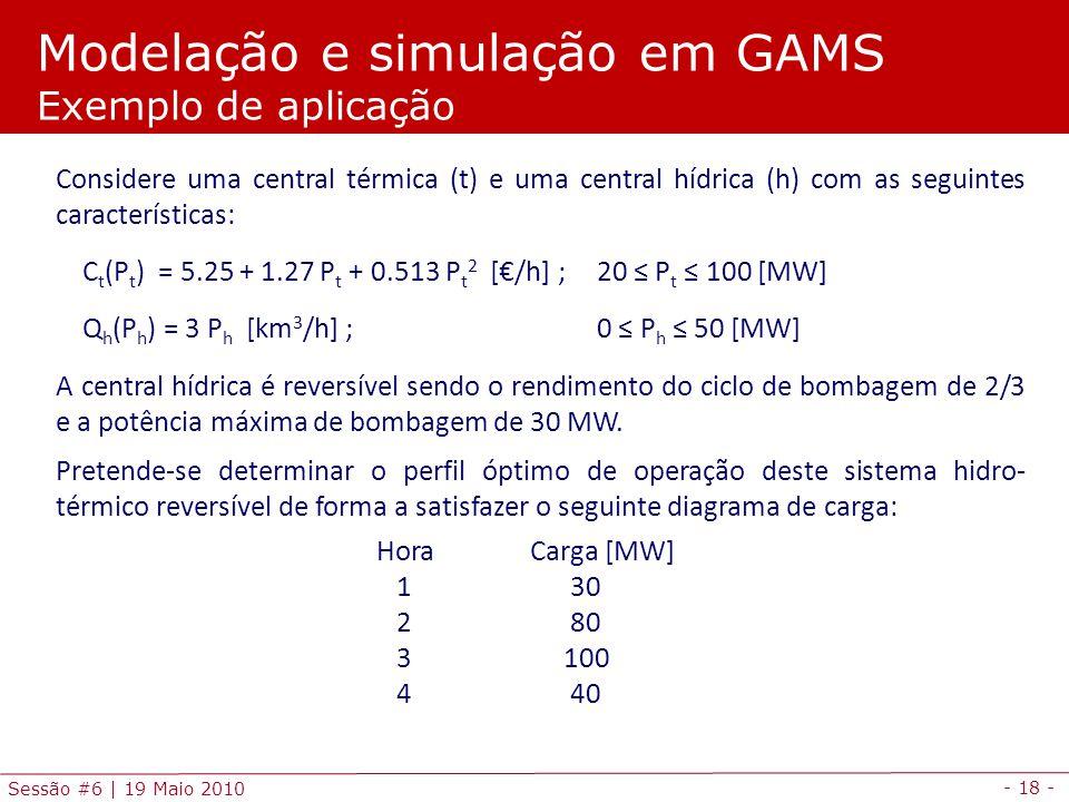 - 18 - Sessão #6 | 19 Maio 2010 Considere uma central térmica (t) e uma central hídrica (h) com as seguintes características: C t (P t ) = 5.25 + 1.27