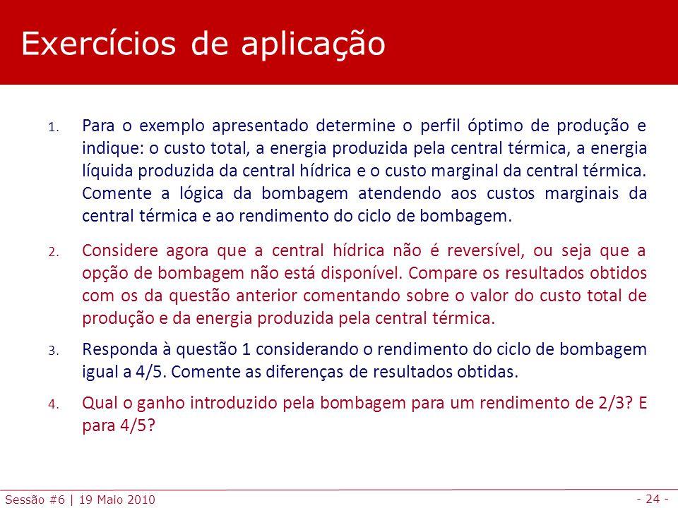 - 24 - Sessão #6 | 19 Maio 2010 1. Para o exemplo apresentado determine o perfil óptimo de produção e indique: o custo total, a energia produzida pela