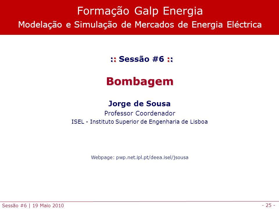 - 25 - Sessão #6 | 19 Maio 2010 :: :: :: Sessão #6 ::Bombagem Jorge de Sousa Professor Coordenador ISEL - Instituto Superior de Engenharia de Lisboa W