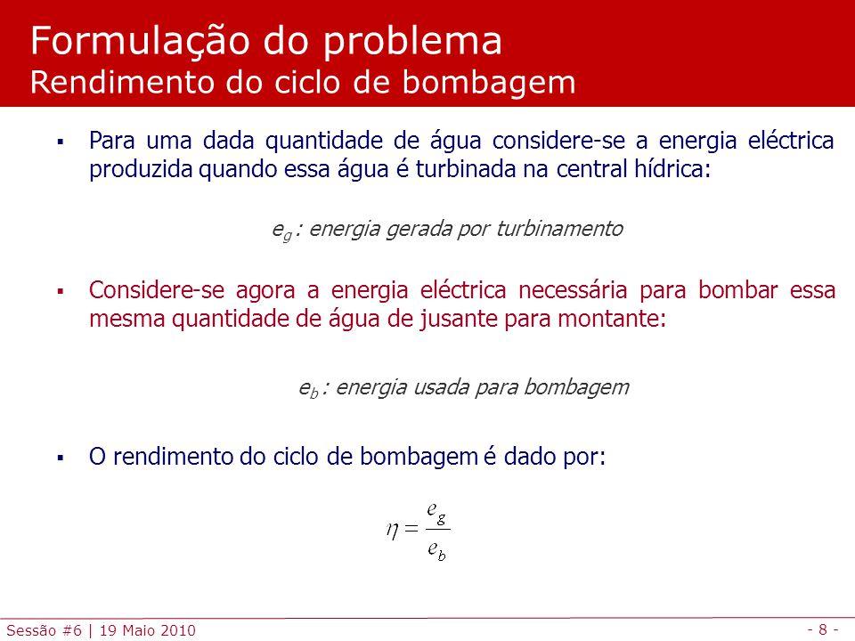 - 8 - Sessão #6 | 19 Maio 2010 Para uma dada quantidade de água considere-se a energia eléctrica produzida quando essa água é turbinada na central híd