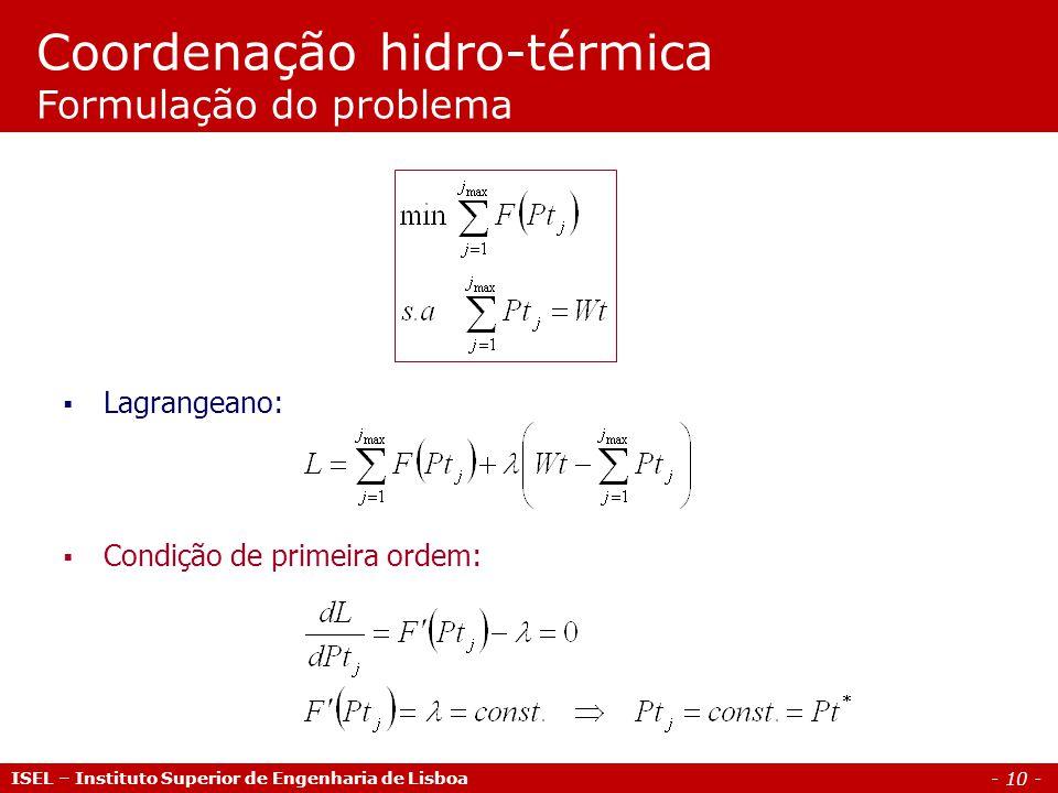 - 10 - ISEL – Instituto Superior de Engenharia de Lisboa Coordenação hidro-térmica Formulação do problema Condição de primeira ordem: Lagrangeano: