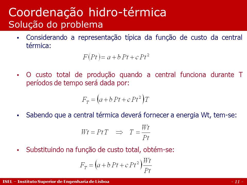 - 11 - Coordenação hidro-térmica Solução do problema Considerando a representação típica da função de custo da central térmica: O custo total de produ