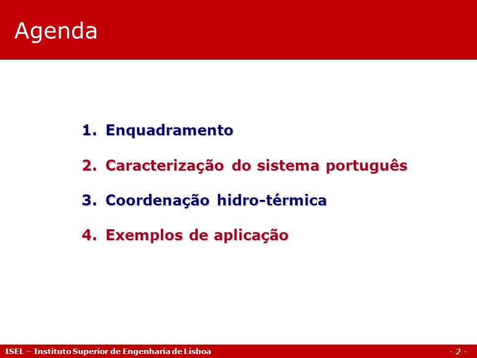 - 2 - Agenda ISEL – Instituto Superior de Engenharia de Lisboa 1.Enquadramento 2.Caracterização do sistema português 3.Coordenação hidro-térmica 4.Exe