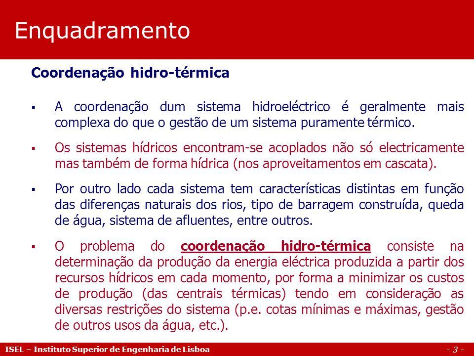 - 3 - Enquadramento ISEL – Instituto Superior de Engenharia de Lisboa Coordenação hidro-térmica A coordenação dum sistema hidroeléctrico é geralmente