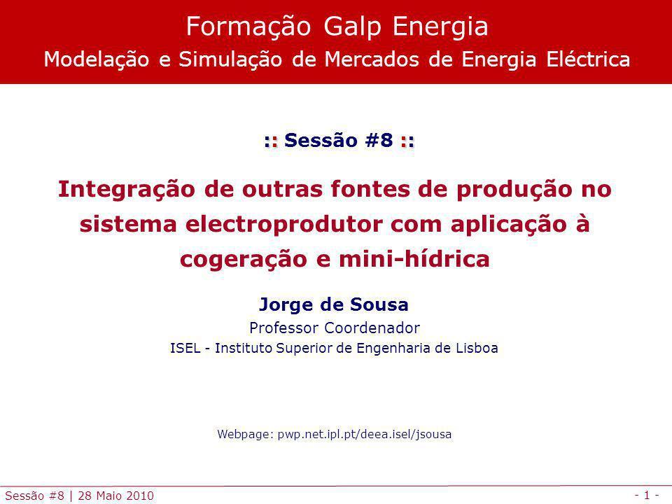 - 2 - Sessão #8 | 28 Maio 2010 Agenda Enquadramento Cogeração Mini-hídrica Exemplo de aplicação Modelação e simulação em GAMS Exercícios de aplicação em GAMS