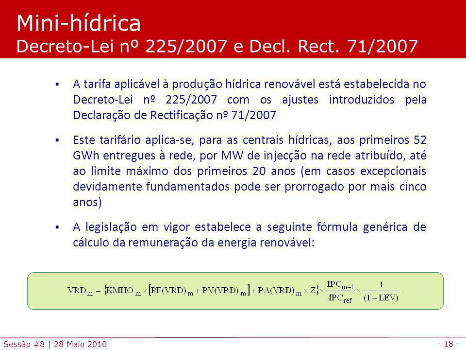 - 18 - Sessão #8 | 28 Maio 2010 Mini-hídrica Decreto-Lei nº 225/2007 e Decl.