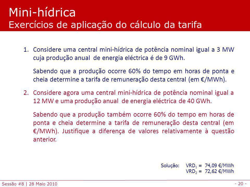 - 20 - Sessão #8 | 28 Maio 2010 Mini-hídrica Exercícios de aplicação do cálculo da tarifa 1.
