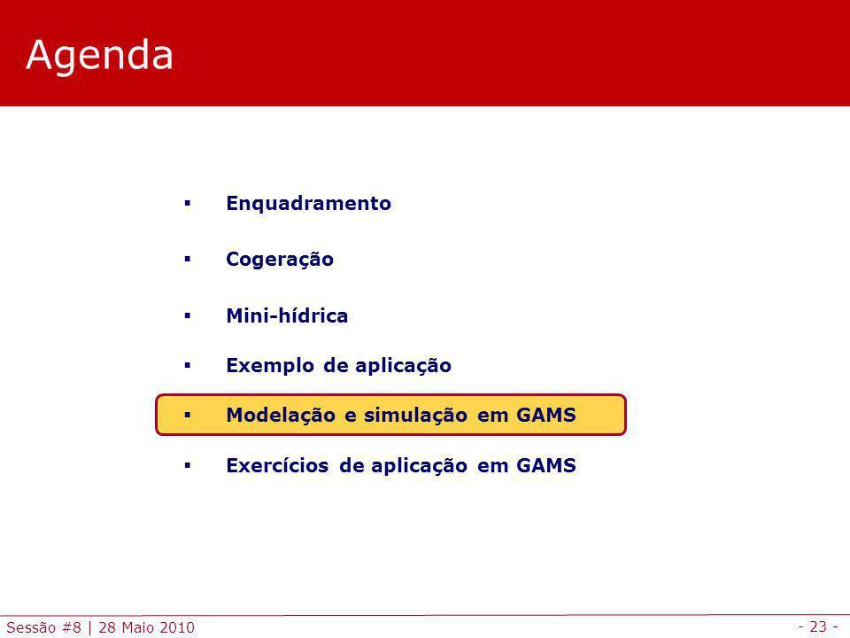 - 23 - Sessão #8 | 28 Maio 2010 Agenda Enquadramento Cogeração Mini-hídrica Exemplo de aplicação Modelação e simulação em GAMS Exercícios de aplicação em GAMS