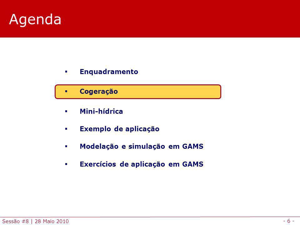 - 27 - Sessão #8 | 28 Maio 2010 Agenda Enquadramento Cogeração Mini-hídrica Exemplo de aplicação Modelação e simulação em GAMS Exercícios de aplicação em GAMS