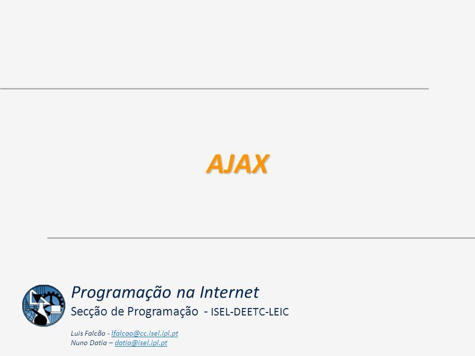 AJAX Programação na Internet Secção de Programação - ISEL-DEETC-LEIC Luis Falcão - lfalcao@cc.isel.ipl.ptlfalcao@cc.isel.ipl.pt Nuno Datia – datia@isel.ipl.ptdatia@isel.ipl.pt