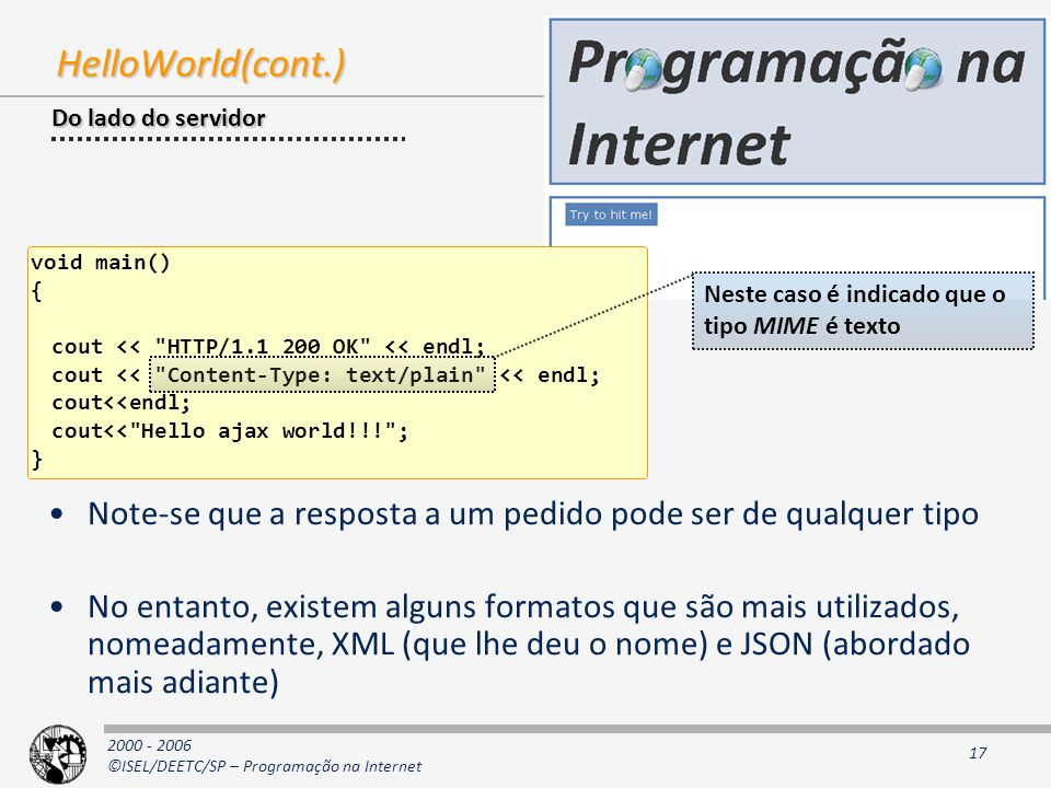 2000 - 2006 ©ISEL/DEETC/SP – Programação na Internet 17 HelloWorld(cont.) void main() { cout <<