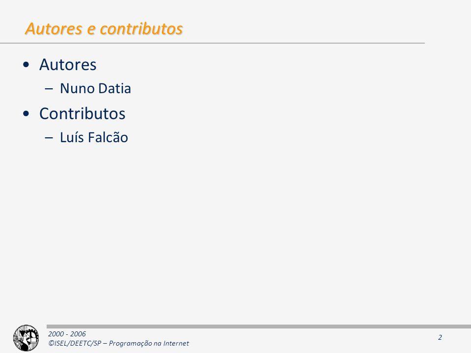 2000 - 2006 ©ISEL/DEETC/SP – Programação na Internet 2 Autores e contributos Autores –Nuno Datia Contributos –Luís Falcão