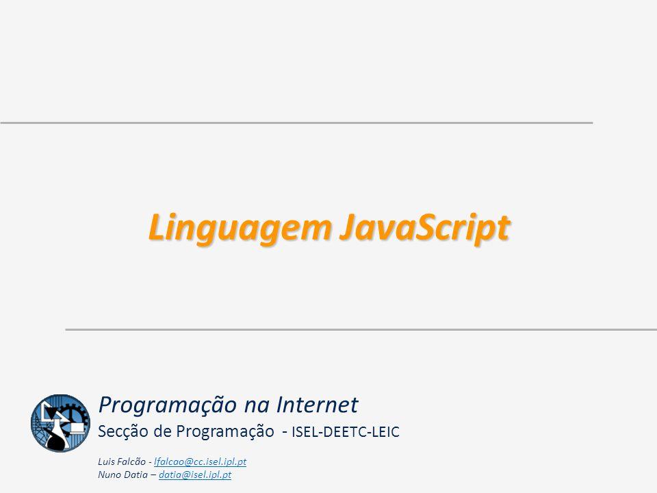 LinguagemJavaScript Linguagem JavaScript Programação na Internet Secção de Programação - ISEL-DEETC-LEIC Luis Falcão - lfalcao@cc.isel.ipl.ptlfalcao@c