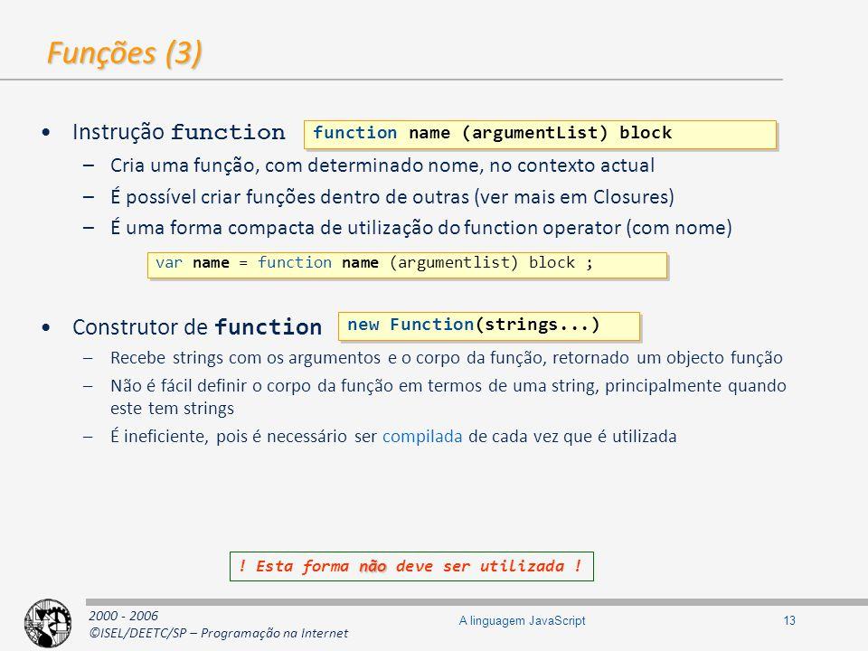 2000 - 2006 ©ISEL/DEETC/SP – Programação na Internet 13A linguagem JavaScript Funções (3) Instrução function –Cria uma função, com determinado nome, n
