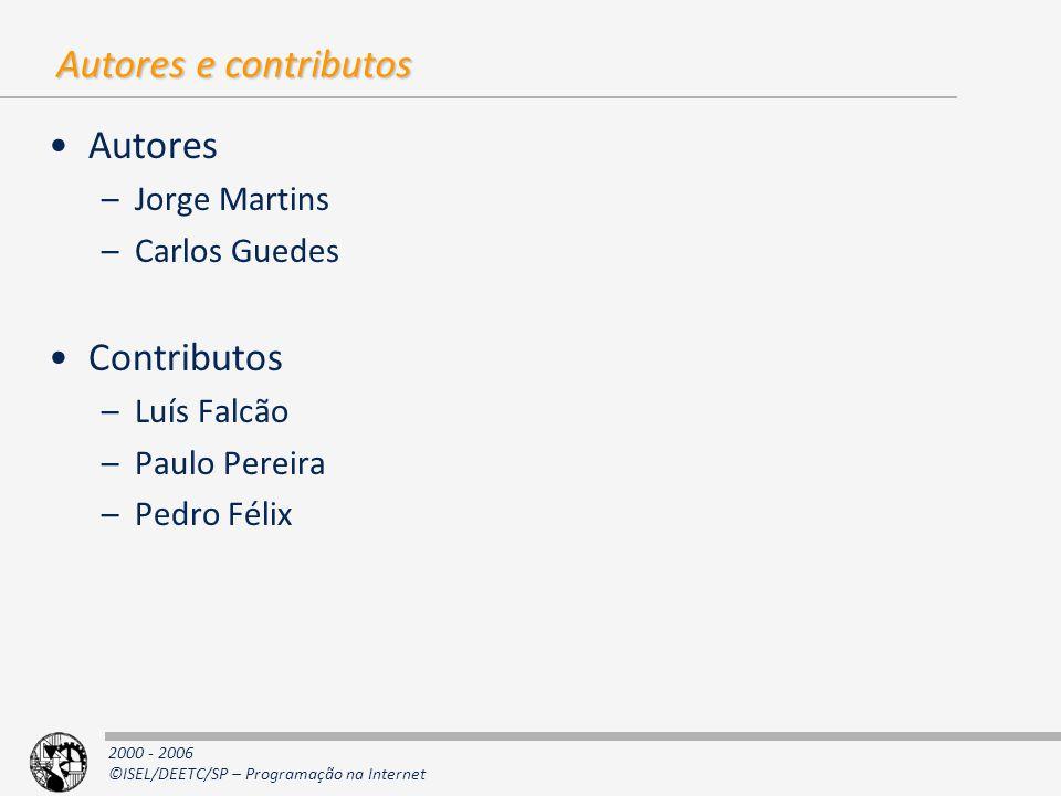 2000 - 2006 ©ISEL/DEETC/SP – Programação na Internet Autores e contributos Autores –Jorge Martins –Carlos Guedes Contributos –Luís Falcão –Paulo Perei