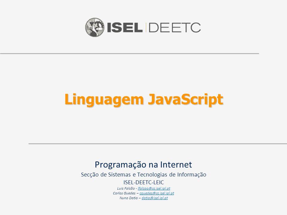Linguagem JavaScript Programação na Internet Secção de Sistemas e Tecnologias de Informação ISEL-DEETC-LEIC Luis Falcão - lfalcao@cc.isel.ipl.ptlfalca