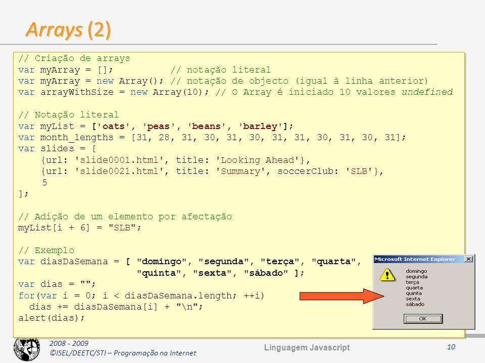 2008 - 2009 ©ISEL/DEETC/STI – Programação na Internet Arrays (2) 10 // Criação de arrays var myArray = []; // notação literal var myArray = new Array(