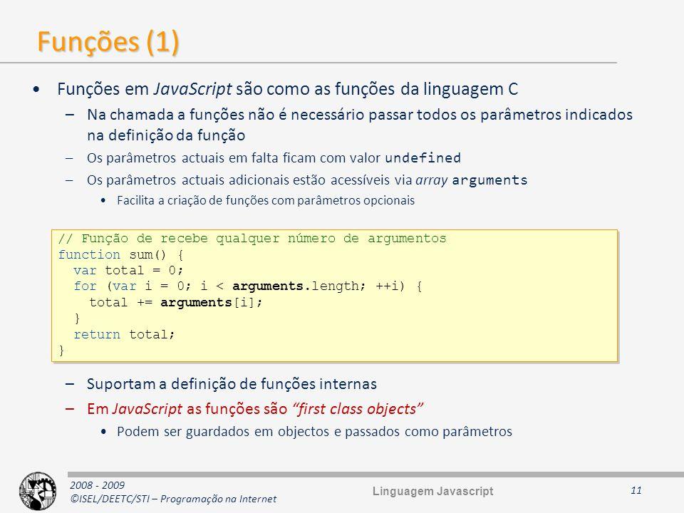 2008 - 2009 ©ISEL/DEETC/STI – Programação na Internet Funções (1) Funções em JavaScript são como as funções da linguagem C –Na chamada a funções não é