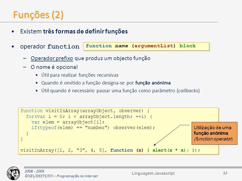 2008 - 2009 ©ISEL/DEETC/STI – Programação na Internet Funções (2) Existem três formas de definir funções operador function –Operador prefixo que produ