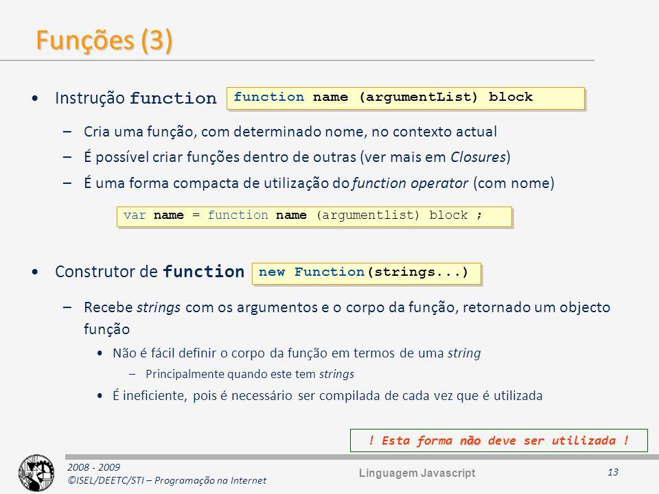 2008 - 2009 ©ISEL/DEETC/STI – Programação na Internet Funções (3) Instrução function –Cria uma função, com determinado nome, no contexto actual –É pos