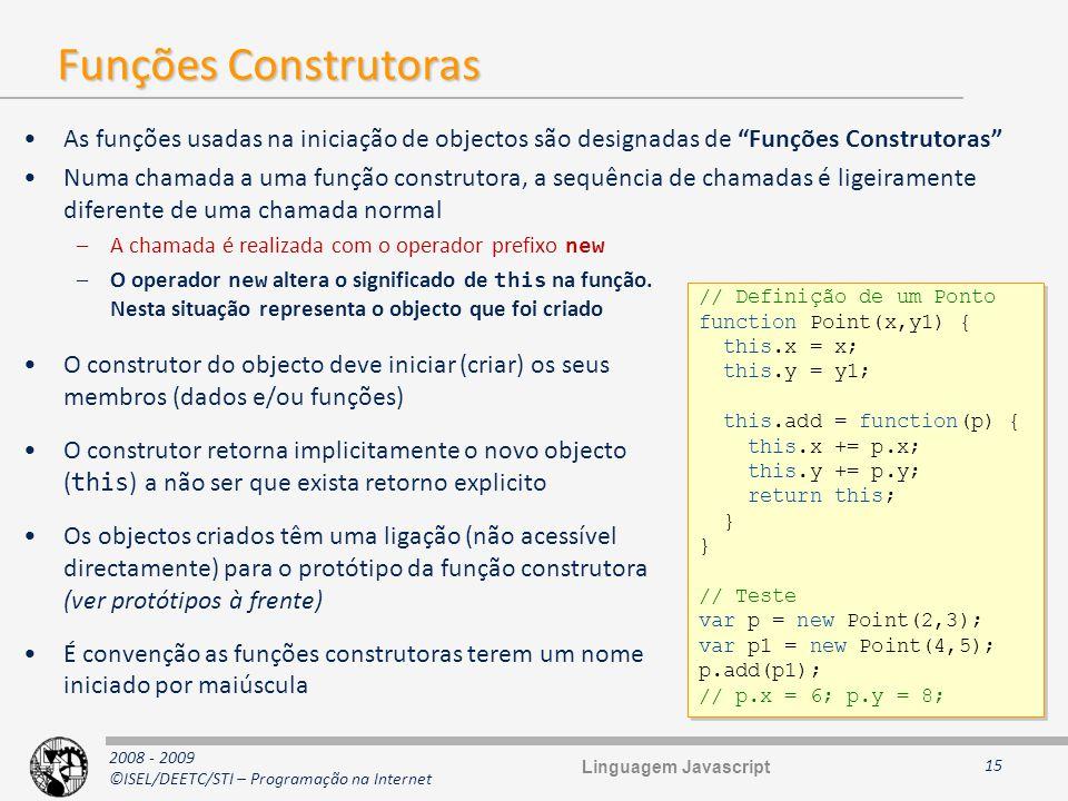 2008 - 2009 ©ISEL/DEETC/STI – Programação na Internet Funções Construtoras As funções usadas na iniciação de objectos são designadas de Funções Constr