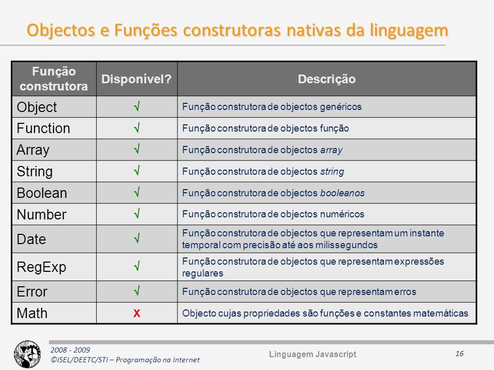 2008 - 2009 ©ISEL/DEETC/STI – Programação na Internet Objectos e Funções construtoras nativas da linguagem 16 Função construtora Disponível?Descrição