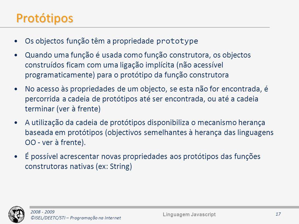 2008 - 2009 ©ISEL/DEETC/STI – Programação na Internet Protótipos Os objectos função têm a propriedade prototype Quando uma função é usada como função