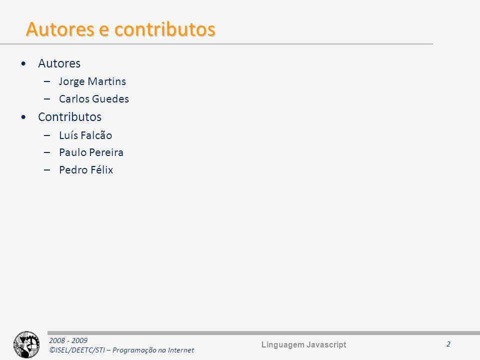 2008 - 2009 ©ISEL/DEETC/STI – Programação na Internet Autores e contributos 2 Autores –Jorge Martins –Carlos Guedes Contributos –Luís Falcão –Paulo Pe