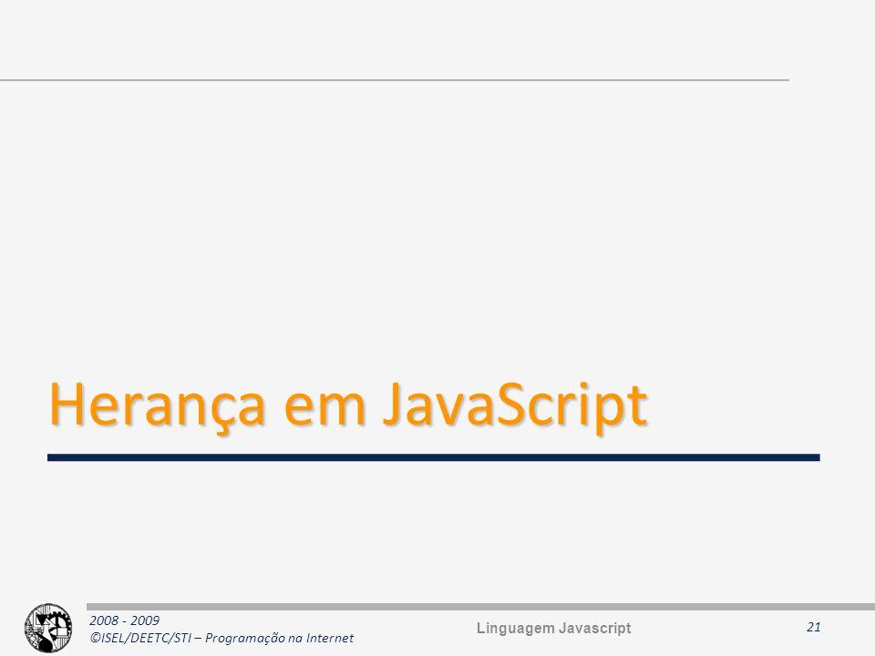 2008 - 2009 ©ISEL/DEETC/STI – Programação na Internet Herança em JavaScript 21 Linguagem Javascript