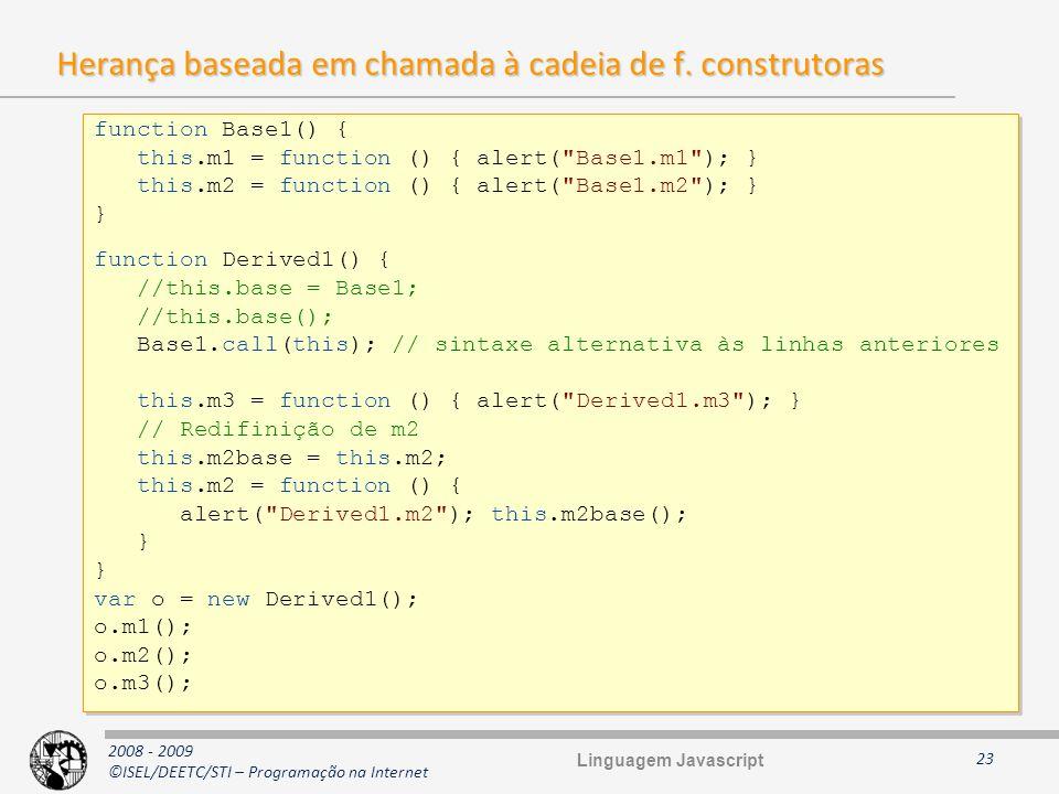 2008 - 2009 ©ISEL/DEETC/STI – Programação na Internet Herança baseada em chamada à cadeia de f. construtoras 23 function Base1() { this.m1 = function