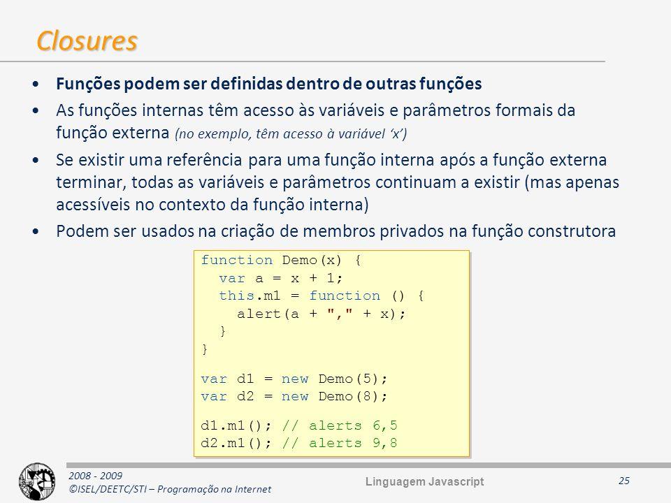 2008 - 2009 ©ISEL/DEETC/STI – Programação na Internet Closures Funções podem ser definidas dentro de outras funções As funções internas têm acesso às