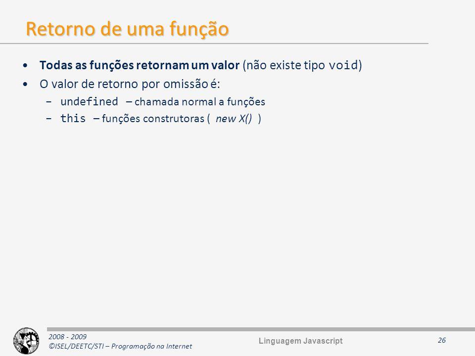 2008 - 2009 ©ISEL/DEETC/STI – Programação na Internet Retorno de uma função Todas as funções retornam um valor (não existe tipo void ) O valor de reto