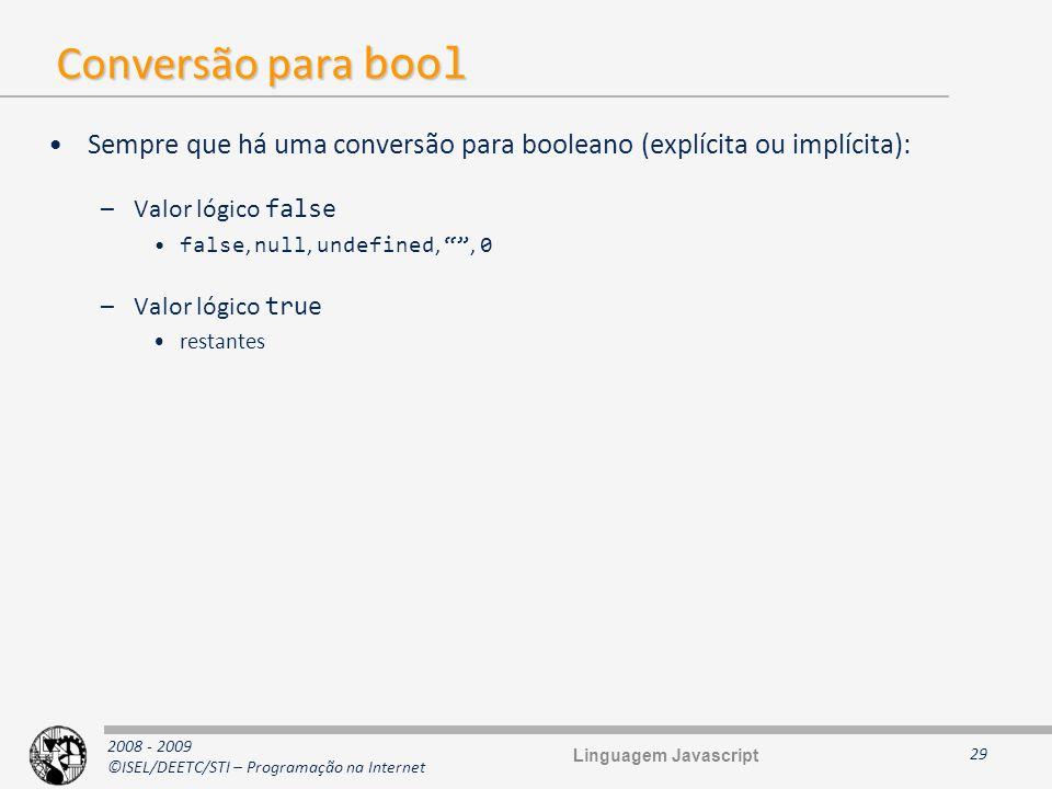 2008 - 2009 ©ISEL/DEETC/STI – Programação na Internet Conversão para bool Sempre que há uma conversão para booleano (explícita ou implícita): –Valor l
