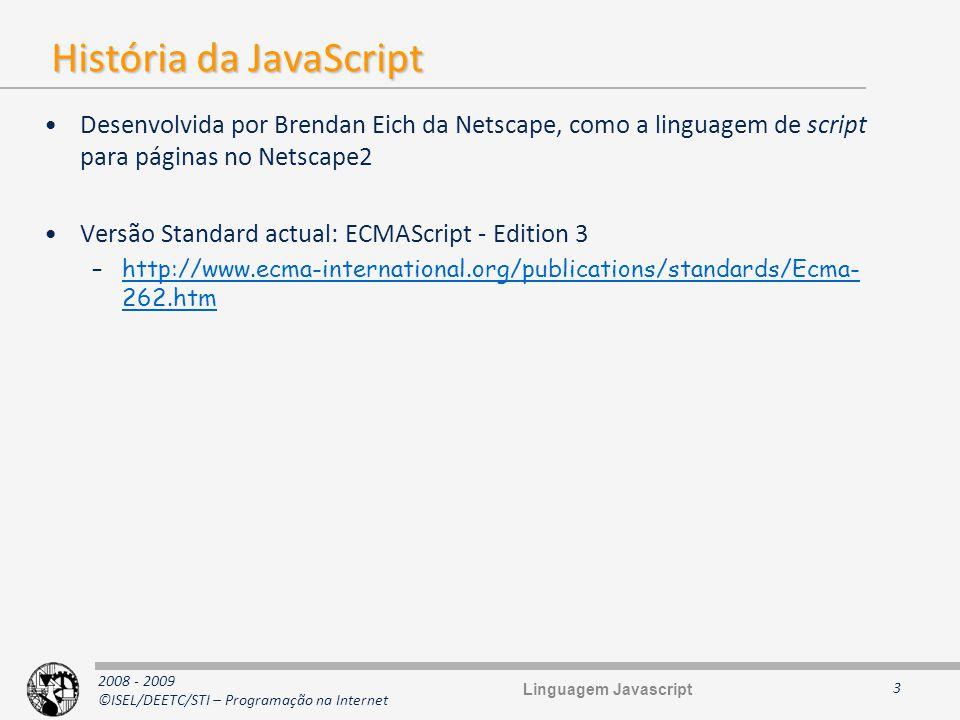 2008 - 2009 ©ISEL/DEETC/STI – Programação na Internet Objectos e a keyword this Uma função é um objecto (logo, uma hashtable) Pode conter membros (propriedades) –Pode conter os seus próprios dados –Pode ter o papel de classe, de construtor e de contentora de métodos relacionados –Pode ser membro de outro objecto (quando é membro de um objecto designa- se de método) –Existe uma variável de nome this que contém a referência para o objecto usado para chamar a função –Numa chamada global, this é uma referência para o Objecto Global 14 foo.bar(); // em bar, this é foo do.re.mi.fa(); // em fa o objecto é do.re.mi foo.bar(); // em bar, this é foo do.re.mi.fa(); // em fa o objecto é do.re.mi function f1() {...