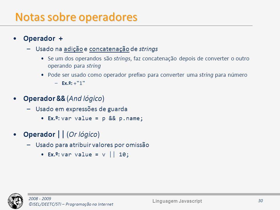 2008 - 2009 ©ISEL/DEETC/STI – Programação na Internet Notas sobre operadores Operador + –Usado na adição e concatenação de strings Se um dos operandos