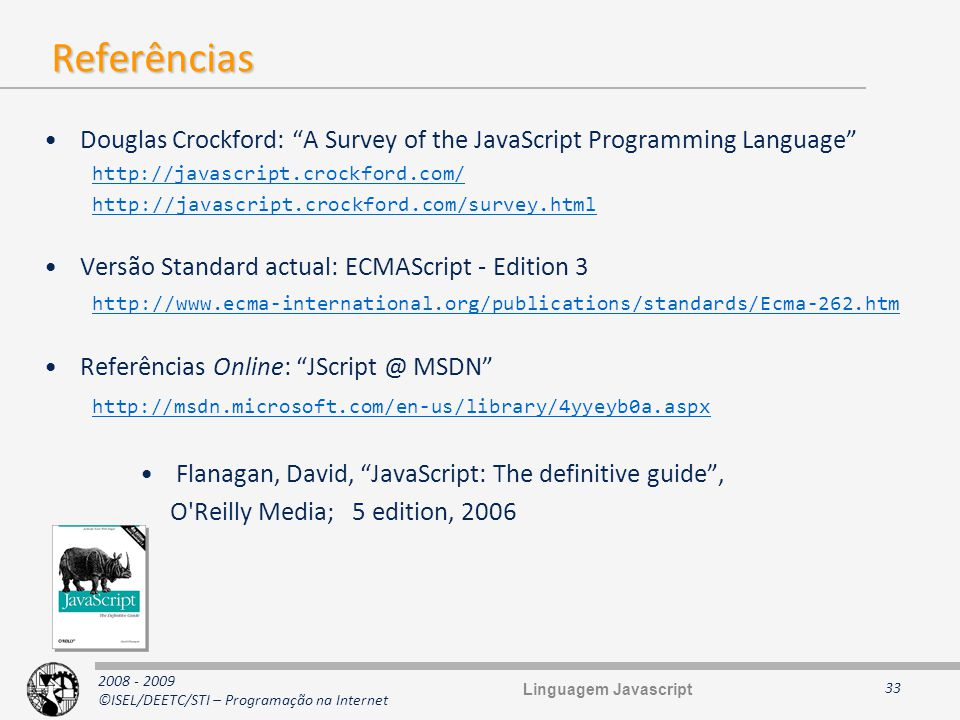 2008 - 2009 ©ISEL/DEETC/STI – Programação na Internet Referências Douglas Crockford: A Survey of the JavaScript Programming Language http://javascript