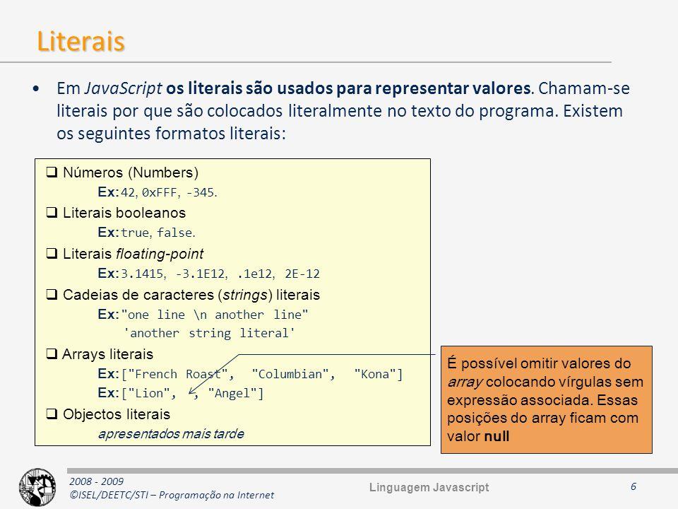 2008 - 2009 ©ISEL/DEETC/STI – Programação na Internet Objectos Em JavaScript um objecto é um contentor de pares nome/valor, ou seja é umahashtable Suporta duas formas de acesso para leitura e escrita de valores –Subscript notation e dot notation –Na dot notation é necessário que a chave seja um identificador válido em JavaScript 7 // Afecta a variável myHashtable com uma referência para uma nova hashtable var myHashtable = { }; // O mesmo que na linha anterior, mas com notação semelhante ao Java var myHashtable = new Object(); myHashtable[ name ] = Carlos Guedes ; // subscript notation myHashtable.salaCCISEL = 8; // dot notation var s = myHashtable[ salaCCISEL ]; alert( s = + s); var n = myHashtable.name; alert( n = + n); // Sintaxe da instrução for para enumeração d as chaves (nome das // propriedades) do objecto for(var key in myHashtable) { document.writeln( + key + : + myHashtable[key] + ); } // Afecta a variável myHashtable com uma referência para uma nova hashtable var myHashtable = { }; // O mesmo que na linha anterior, mas com notação semelhante ao Java var myHashtable = new Object(); myHashtable[ name ] = Carlos Guedes ; // subscript notation myHashtable.salaCCISEL = 8; // dot notation var s = myHashtable[ salaCCISEL ]; alert( s = + s); var n = myHashtable.name; alert( n = + n); // Sintaxe da instrução for para enumeração d as chaves (nome das // propriedades) do objecto for(var key in myHashtable) { document.writeln( + key + : + myHashtable[key] + ); } var myHashtable = { }; var myHashtable = new Object(); var myHashtable = { }; var myHashtable = new Object(); Linguagem Javascript