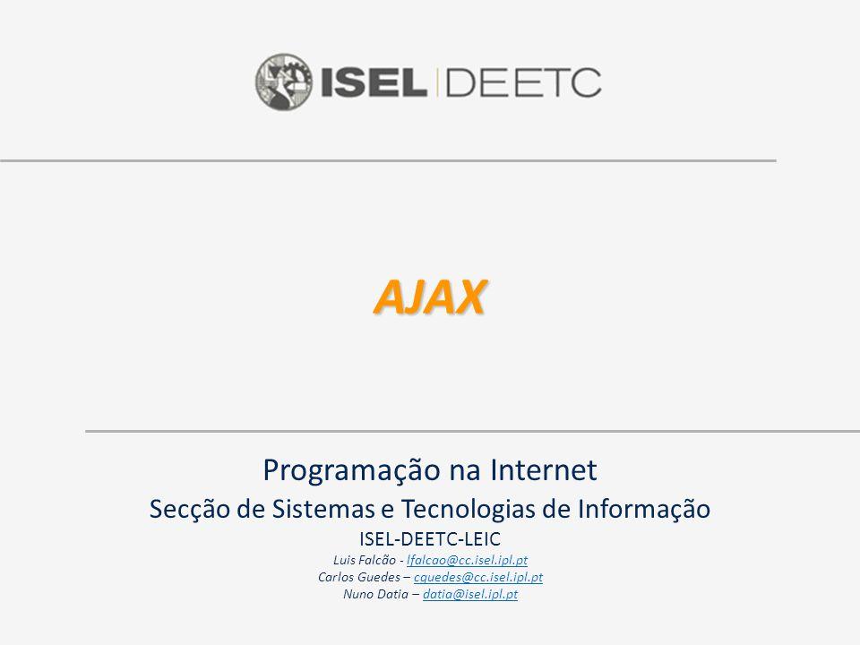 AJAX Programação na Internet Secção de Sistemas e Tecnologias de Informação ISEL-DEETC-LEIC Luis Falcão - lfalcao@cc.isel.ipl.ptlfalcao@cc.isel.ipl.pt Carlos Guedes – cguedes@cc.isel.ipl.ptcguedes@cc.isel.ipl.pt Nuno Datia – datia@isel.ipl.ptdatia@isel.ipl.pt