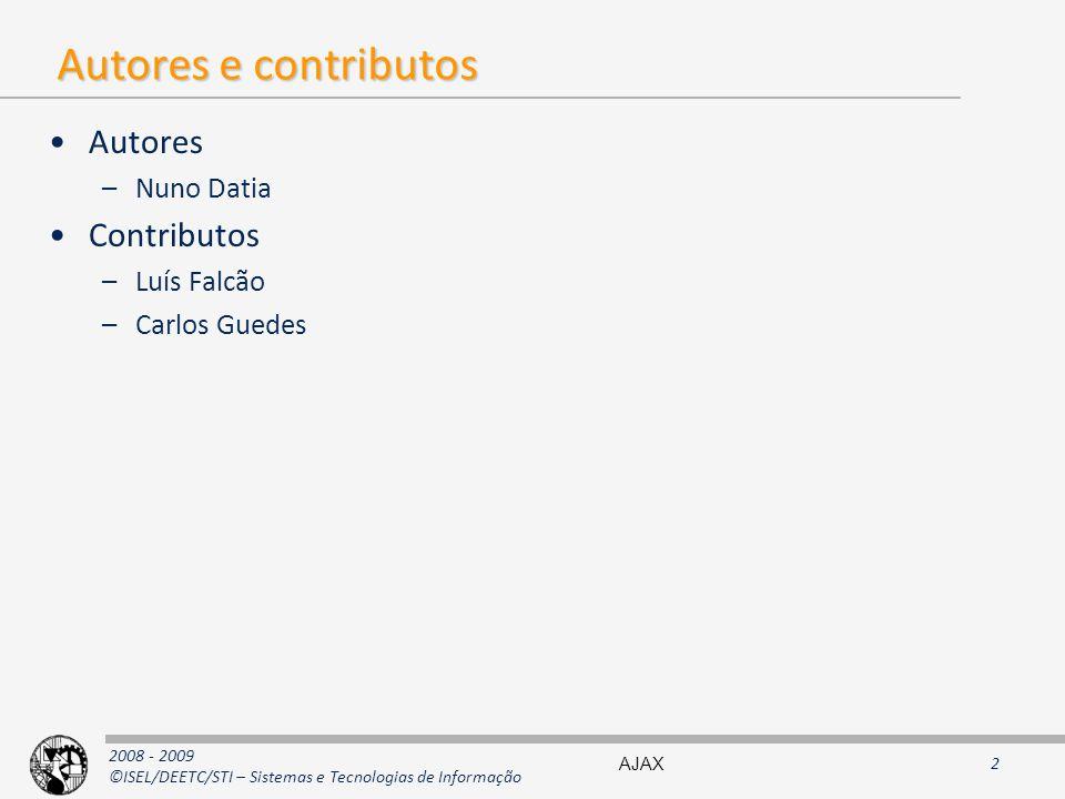 2008 - 2009 ©ISEL/DEETC/STI – Sistemas e Tecnologias de Informação Autores e contributos Autores –Nuno Datia Contributos –Luís Falcão –Carlos Guedes AJAX2